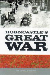 Horncastle's Great War, by Colin Gascoyne and Mary Silverton